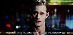 There's still nothing worse than a politician: | 18 Life Lessons From True Blood That Also Apply To Mortals