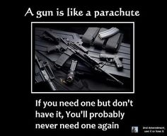 A gun is like a parachute. Repinned by L. B. Sommer, author of The Next American…