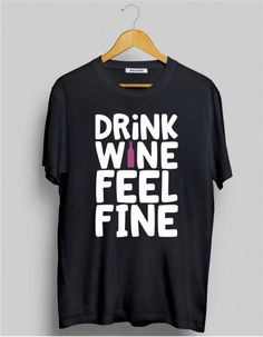 7663b2bd4 Drink #Wine Feel Fine Printed T-Shirt online at #TrendsMod for men. Exclusive  store to buy the most happening design in trend.