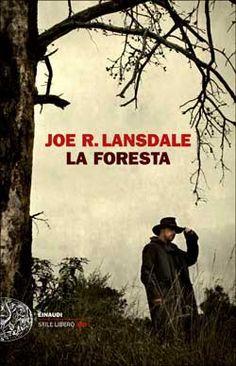 Joe R. Lansdale, La foresta. Stile libero Big. DISPONIBILE ANCHE IN EBOOK DA DICEMBRE.