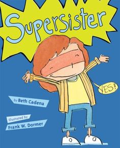 """Supersister  (Book) : Cadena, Beth : A young girl does all kinds of things around the house to help her pregnant mother, proud that when the new baby comes she is going to be """"a super sister."""""""