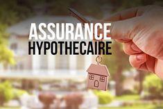 Achat d'un bien immobilier : comment choisir son assurance hypothécaire Assurance Habitation, Assurance Vie