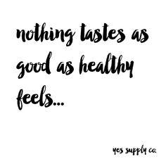 nothing tastes as good as skinny healthy feels