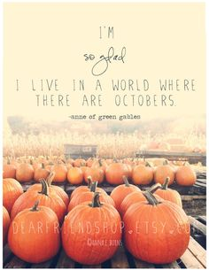 """""""I'm so glad I live in a world where there are Octobers"""" print // anne of green gables by dearfriendshop on Etsy, $20.00"""