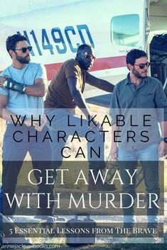 Why likable characters can get away with murder | 5 Essential Writing Lessons from The Brave