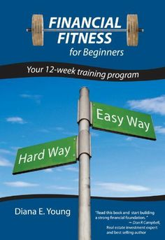 Financial Fitness for Beginners: Your 12-Week Training Program (Financial Fitness Books) by Diana E. Young. $8.39. 232 pages. Author: Diana E. Young. Publisher: BookBaby; 1 edition (May 8, 2012)