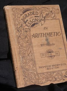 """Graded Lessons in Arithmetic"" published in 1898!"