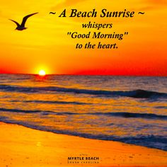 A Beach Sunrise whispers Good Morning to the heart.