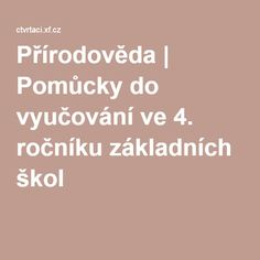 Přírodověda | Pomůcky do vyučování ve 4. ročníku základních škol Science, Teaching, Education, School, Children, Literatura, Cuba, Boys, Kids