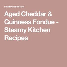 aged cheddar guinness fondue aged cheddar guinness fondue steamy ...