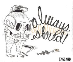Always Shred!   Ink on Paper  Austin England   Enjoy!   Thank you moleskinelovers.tumblr.com for the re blogs!