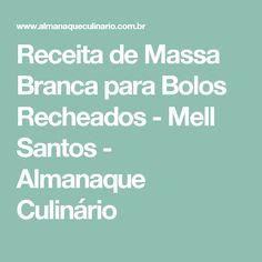 Receita de Massa Branca para Bolos Recheados - Mell Santos - Almanaque Culinário