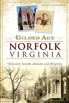 Gilded Age Norfolk, Virginia: Tidewater Wealth, Industry and Propriety (None), Jaclyn Spainhour - Amazon.com