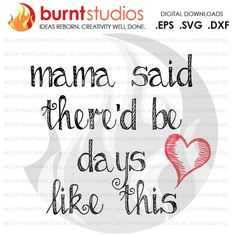 Mama Said There'd Be Days Like This  Svg/EPS/DXF by BurntStudios