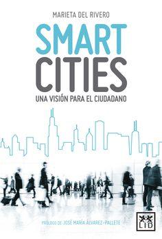 Smart cities : una visión para el ciudadano / Marieta del Rivero ; prólogo de José María Álvarez-Pallete. + info: http://www.lideditorial.com/libros/smart-cities