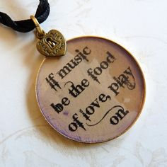 """Shakespeare Quote Pendant - """"""""If Music Be the Food of Love, Play On"""""""""""