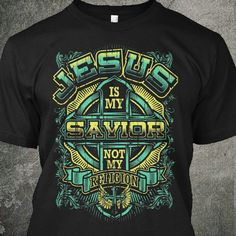 ba795cc9 Discover Jesus Is My Savior, Not My Religion! T-Shirt from Christian Designs,  a custom product made just for you by Teespring. - Jesus Is My Savior Not  My ...