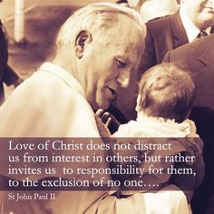 Love of Christ does not distract us from interest in others, but rather invites us to responsibility for them, to the exclusion of no one. Catholic Quotes, Catholic Prayers, Catholic Saints, Church Quotes, Roman Catholic, Juan Pablo Ll, Pope John Paul Ii, Paul 2, Saint Quotes