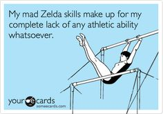 """Cross out """"Zelda"""" and put """"video games"""". But seriously, Zelda is awesome. :D"""