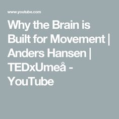 Why the Brain is Built for Movement   Anders Hansen   TEDxUmeå - YouTube