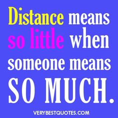 Long distance Relationship Quotes - Distance means so little when someone means so much.