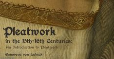 Pleatwork in the 15th and 16th Centuries: An Introduction to Pleatwork (m.k.a. Smocking) | | The German Renaissance of Genoveva