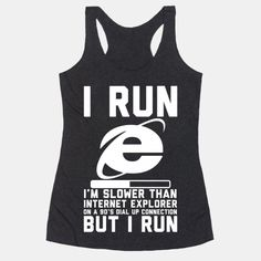 I Run Im Slower Than Internet Explorer On A 90s Dial up Connection But I Run