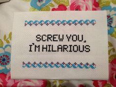 Finished Unframed Cross Stitch. 'Screw you, I'm hilarious.' Freaks & Geeks. £12.00, via Etsy.