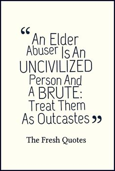 """""""An Elder Abuser Is An Uncivilized Person And A Brute: Treat Them As Outcastes"""" - The Fresh Quote"""