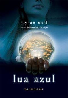 Lua Azul - Os Imortais - Vol. 2, Alyson Noël - Ed. Intrinseca: li o primeiro e acabei de ler o segundo... Gostei bastante... Agora, tenho que continuar que venham os próximos!!!