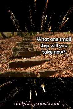What one small step will you take now?