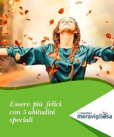 Essere più felici con 5 abitudini speciali Possiamo introdurre qualche abitudine singolare che può, potenzialmente, arricchire di significato la nostra vita e permetterci di essere più felici. Chakra, Natural Remedies, Mental Health, Spirituality, Mindfulness, Thoughts, Movie Posters, Brain, Creative