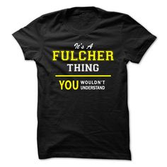 [Best name for t-shirt] Its A FULCHER thing you wouldnt understand  Teeshirt of year  FULCHER are you tired of having to explain yourself? With this T-Shirt you no longer have to. There are things that only FULCHER can understand. Grab yours TODAY! If its not for you you can search your name or your friends name.  Tshirt Guys Lady Hodie  TAG YOUR FRIEND SHARE and Get Discount Today Order now before we SELL OUT  Camping a fulcher thing you wouldnt understand