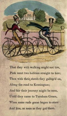 Page 4  That they with walking might not tire, Pink went two hobbies straight to hire; Then with their steeds they galloped on, Along the road to Kensington; And fair their journey might be seen, Until they came to Turnham Green, When some rude geese began to stare And hiss, as soon as they got there.