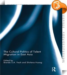 The Cultural Politics of Talent Migration in East Asia    ::  <P>As the world globalises, more people than ever are on the move, including the many professional, managerial and entrepreneurial elites—often referred to as 'international talent'—who circulate between cities in response to career and business opportunities. While much has been written about the economic motivations behind these mobilities, less is known about the everyday experiences and encounters of highly skilled trans...