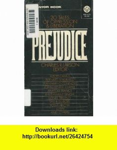 Prejudice 20 Tales of Oppression and Liberation Charles R. Larson., Albert Camus, Bernard Malamud, Flannery OConnor, John Henrik Clarke, Anatole France, Khushwant Singh, Lionel Trilling, W. E. B. Du Bois, Yosef Aricha ,   ,  , ASIN: B000MHYOUS , tutorials , pdf , ebook , torrent , downloads , rapidshare , filesonic , hotfile , megaupload , fileserve
