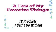 My Favorite Things: The products I just can't be without. #chronicallyill #spoonie