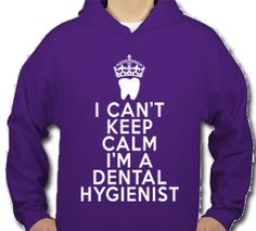 Dental Tease, Inc - The #1 Dental Tee Shirt and Clothing Website Online! : I Can't Keep Calm I'm a Dental Hygienist Hooded Sweatshirt - $23.98