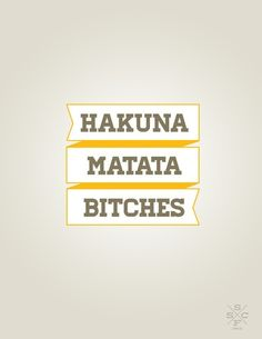 For sale on Society6 // Hakuna Matata Bitches // Quotes Inspiration