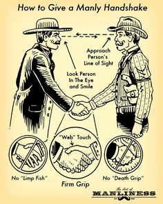 How to Give a Manly Handshake....this should go for ladies too, no limpy dead-fish handshake!