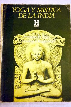 oga y mística de la India / Fernando Tola y Carmen Dragonetti Edición1ª ed. argentina PublicaciónBuenos Aires : Kier, cop. 1978