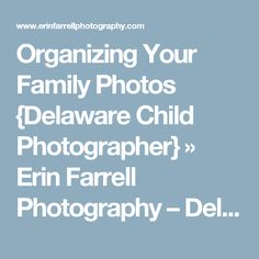 Organizing Your Family Photos {Delaware Child Photographer} » Erin Farrell Photography – Delaware Wedding Newborn Baby Infant Child and Children's Photographer Wilmington Delaware DE