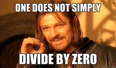 One Does Not Simply divide by zero - One Does Not Simply divide by zero  Boromir