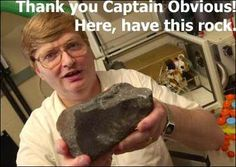 http://images.sodahead.com/polls/000455357/polls_captain_obvious_rock_gift_3446_492599_answer_1_xlarge.jpeg