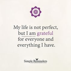 """Quote 162: """"My life is not perfect, but I am grateful for everyone and everything I have."""" — Unknown Author"""