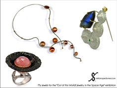 """My 3 jewels for the"""" Out of this World! Jewelry in the Space Age"""" exhibition.  Forbes Gallery - New York  March 16 - September 7, 2013"""