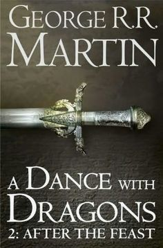 After The Feast (2012)  (The second book in the Song of Ice and Fire 5 : A Dance With Dragons series)  A novel by George R R Martin