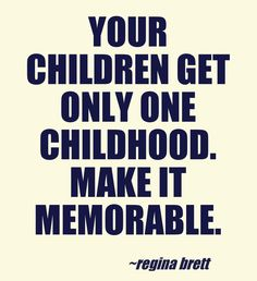 So true, your kids are only kids for a short while... This is why we feel documenting them is so important! Quote by regina brett