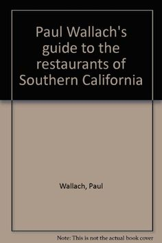 Paul Wallach's guide to the restaurants of Southern California by Paul Wallach http://www.amazon.com/dp/0932948022/ref=cm_sw_r_pi_dp_qoYjub0NAESZ1