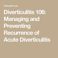 Diverticulitis 106: Managing and Preventing Recurrence of Acute Diverticulitis